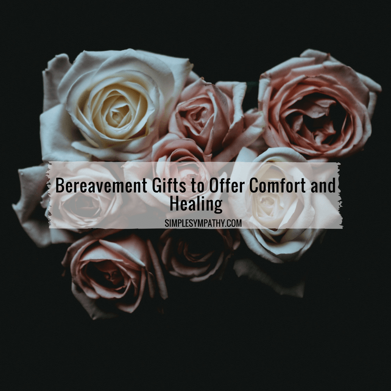 Bereavement Gifts Offer Comfort and